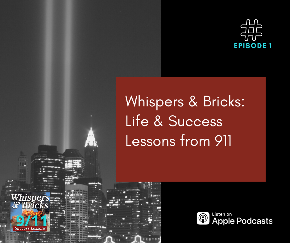 Whispers & Bricks: Life & Success Lessons from 911