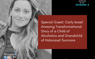 4 Special Guest: Carly Israel: Amazing Transformational Story of a Child of Alcoholics and Grandchild of Holocaust Survivors